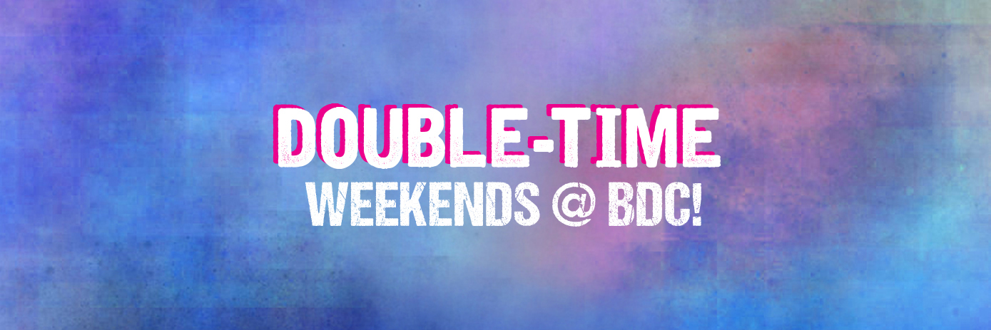 Double Time Weekends