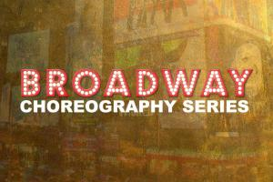 Broadway Choreography Series